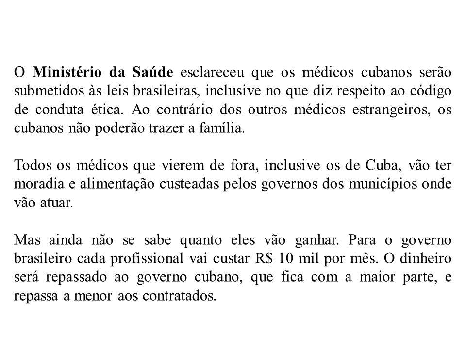 O Ministério da Saúde esclareceu que os médicos cubanos serão submetidos às leis brasileiras, inclusive no que diz respeito ao código de conduta ética