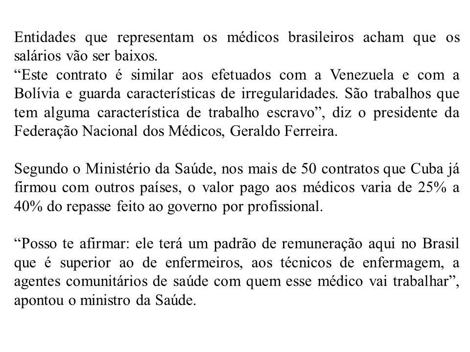 """Entidades que representam os médicos brasileiros acham que os salários vão ser baixos. """"Este contrato é similar aos efetuados com a Venezuela e com a"""
