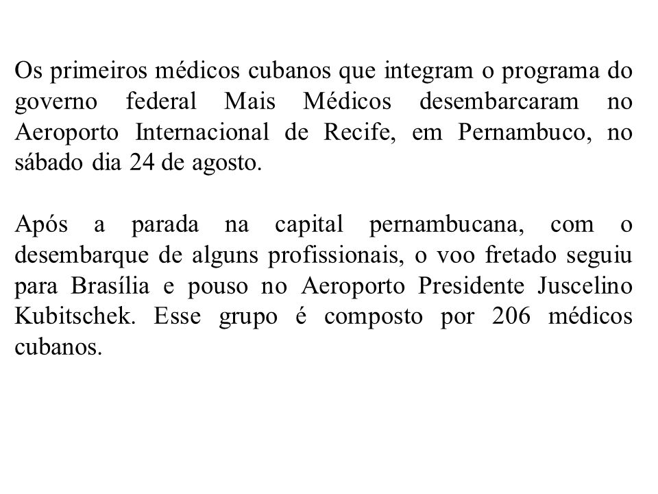 Os primeiros médicos cubanos que integram o programa do governo federal Mais Médicos desembarcaram no Aeroporto Internacional de Recife, em Pernambuco