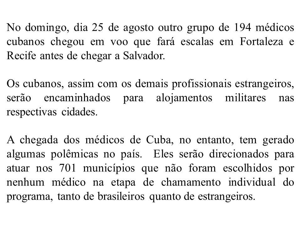 No domingo, dia 25 de agosto outro grupo de 194 médicos cubanos chegou em voo que fará escalas em Fortaleza e Recife antes de chegar a Salvador. Os cu