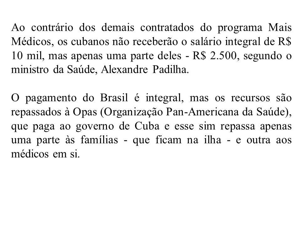 Ao contrário dos demais contratados do programa Mais Médicos, os cubanos não receberão o salário integral de R$ 10 mil, mas apenas uma parte deles - R