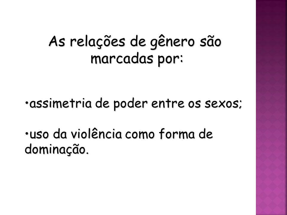forma de violência é justificada em normas sociais baseadas nas relações de gênero, ou seja, em regras que reforçam uma valorização diferenciada para