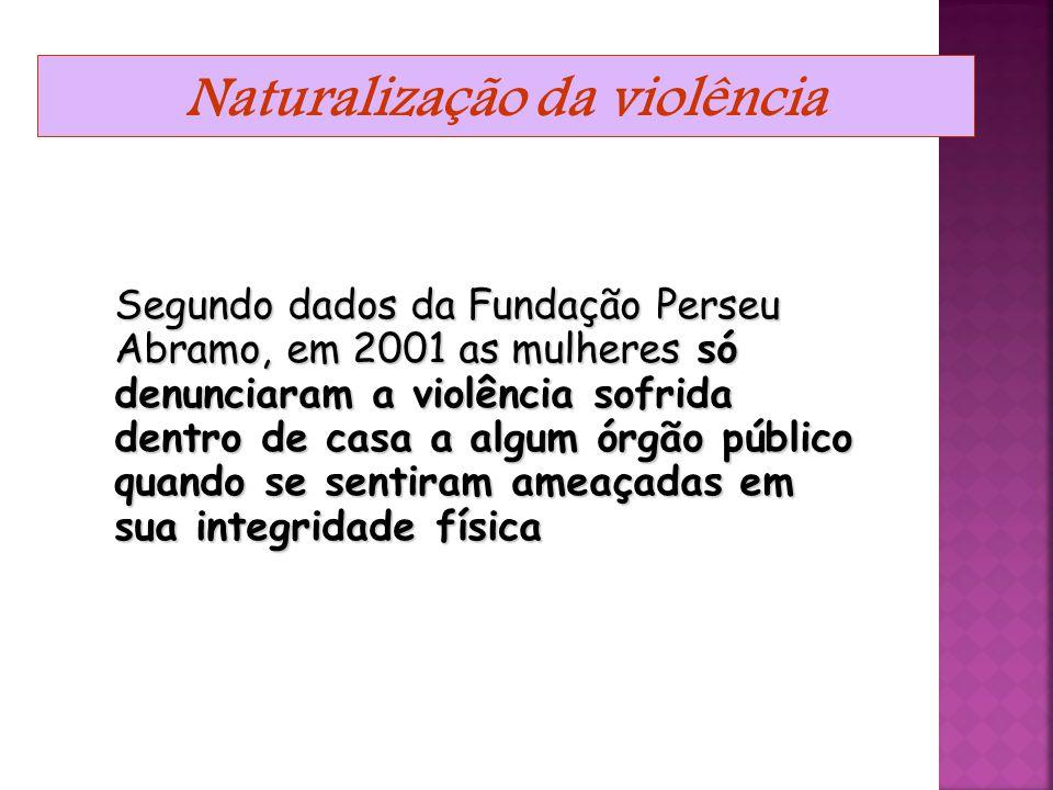Naturalização da violência  Apesar de contarmos com uma lei específica, a Lei Maria da Penha, a violência doméstica ainda não é socialmente reconheci