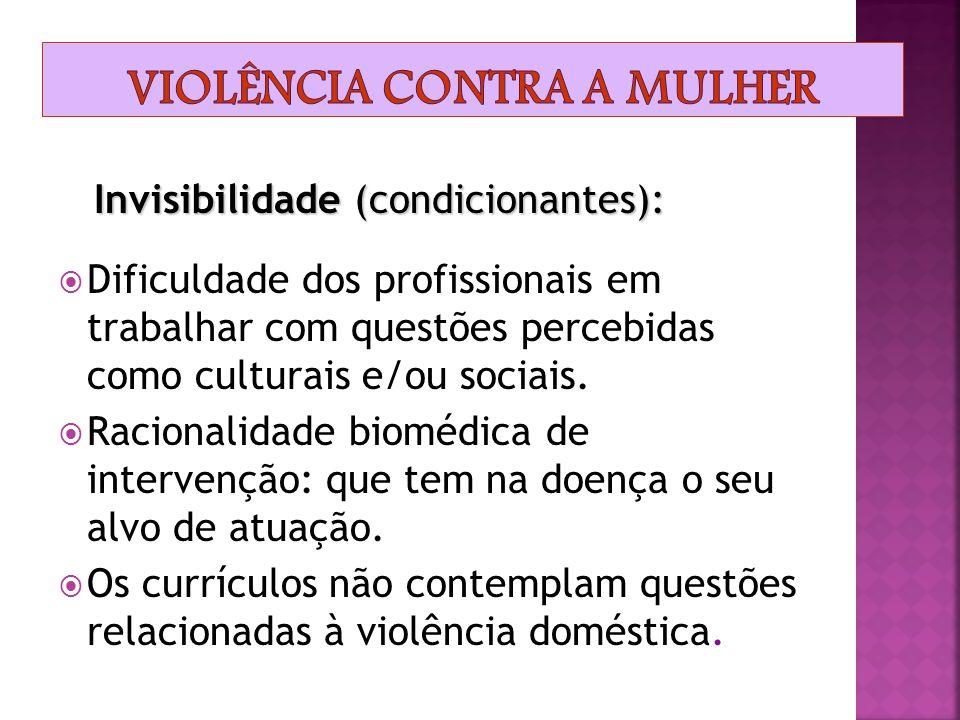 nvisibilidade: principal problema: invisibilidade:  São poucas as mulheres que reconhecem as agressões praticadas pelos maridos como violência.  Est