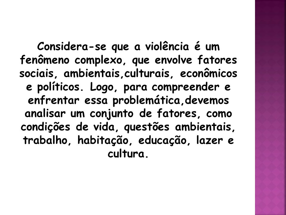 A violência, além de ser uma questão política, cultural, policial e jurídica, é também, e principalmente, um caso de saúde pública. A violência não é