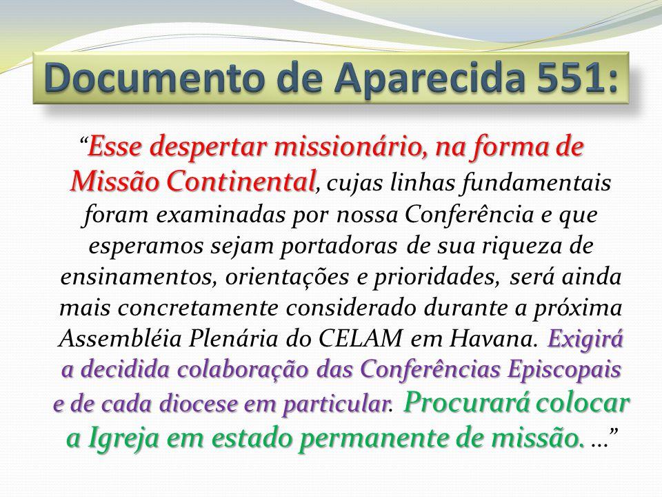 Esse despertar missionário, na forma de Missão Continental Exigirá a decidida colaboração das Conferências Episcopais e de cada diocese em particular Procurará colocar a Igreja em estado permanente de missão.