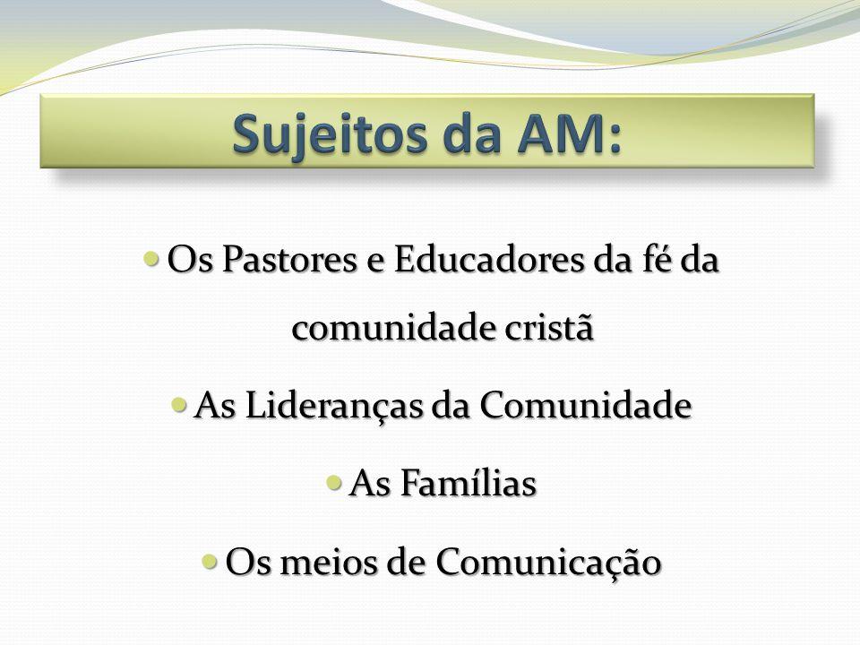  Os Pastores e Educadores da fé da comunidade cristã  As Lideranças da Comunidade  As Famílias  Os meios de Comunicação