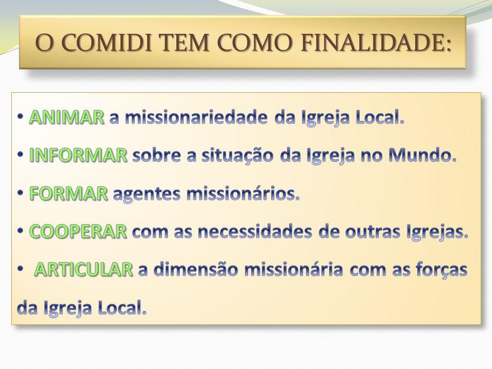 O COMIDI Formado pelas forças missionárias da Diocese (Paróquias, Realidades Eclesiais, Seminários, Congregações e Institutos Religiosos, IAM, etc...).