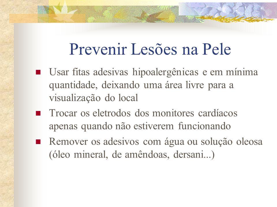 Prevenir Lesões na Pele  Usar fitas adesivas hipoalergênicas e em mínima quantidade, deixando uma área livre para a visualização do local  Trocar os