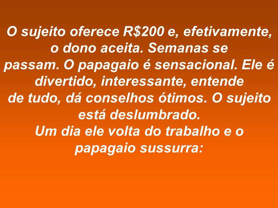 O sujeito oferece R$200 e, efetivamente, o dono aceita.