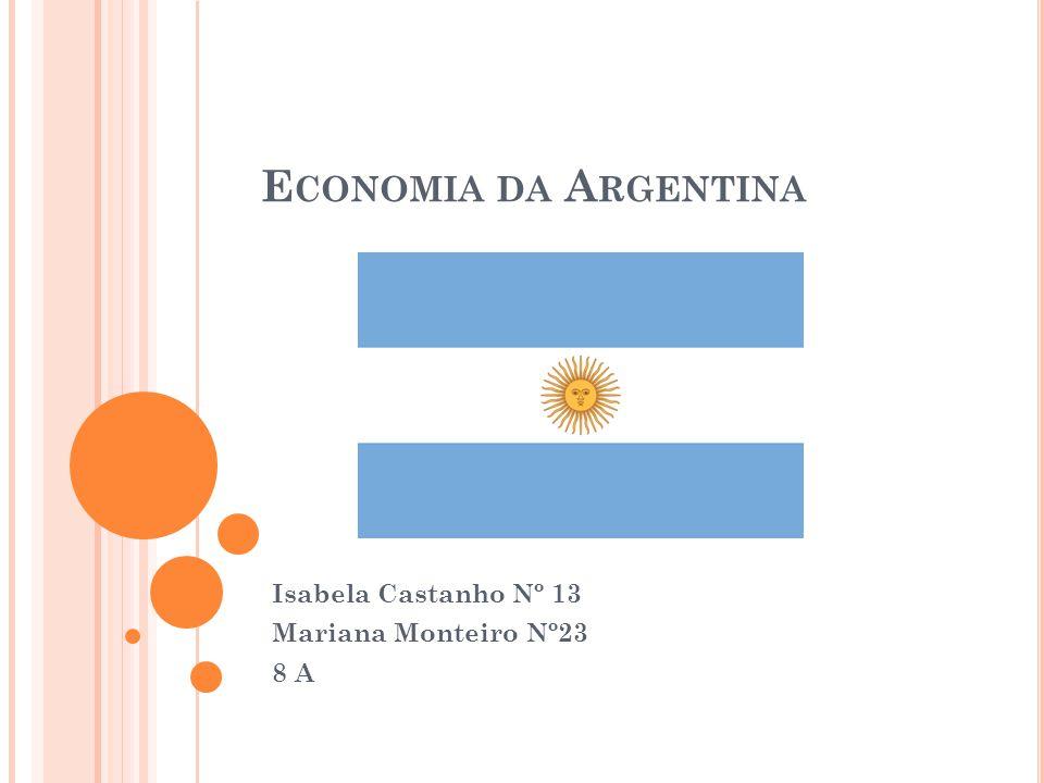 E CONOMIA Apesar da grave crise econômica pela qual a Argentina passou no início da década, atualmente a economia do país apresenta inflação moderada, recordes no superávit comercial e recuperação dos investimentos.