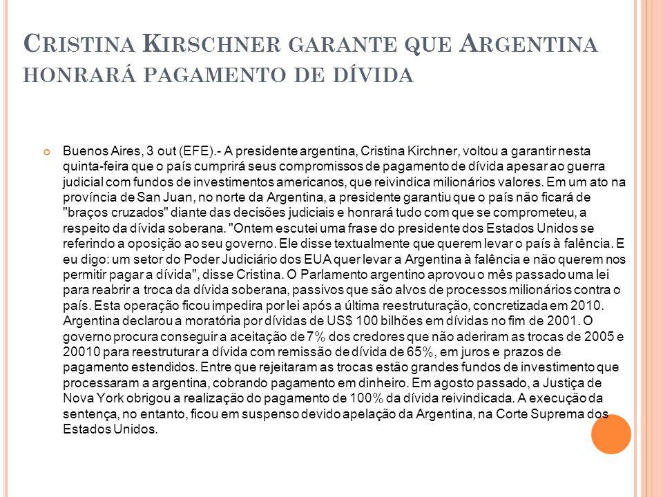 C RISTINA K IRSCHNER GARANTE QUE A RGENTINA HONRARÁ PAGAMENTO DE DÍVIDA Buenos Aires, 3 out (EFE).- A presidente argentina, Cristina Kirchner, voltou