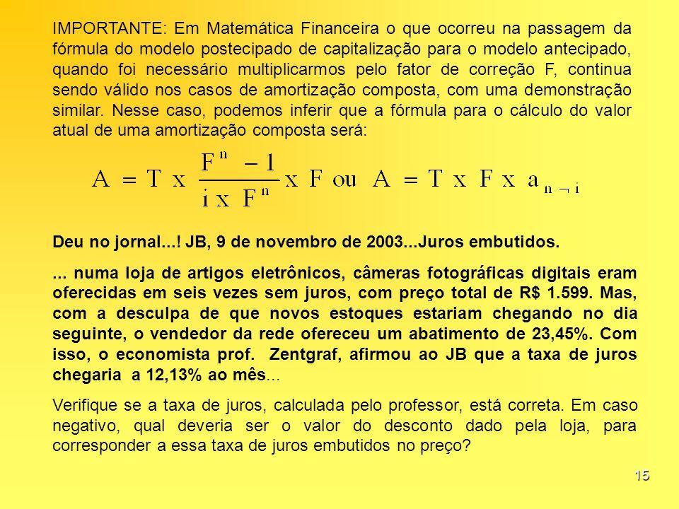 15 IMPORTANTE: Em Matemática Financeira o que ocorreu na passagem da fórmula do modelo postecipado de capitalização para o modelo antecipado, quando f