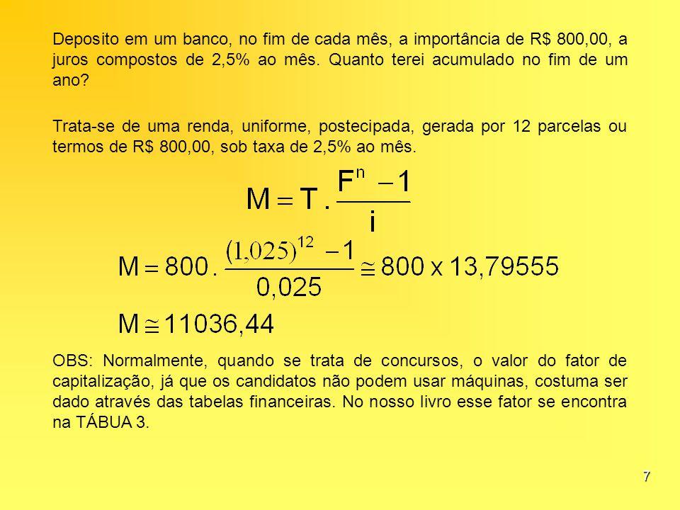 7 Deposito em um banco, no fim de cada mês, a importância de R$ 800,00, a juros compostos de 2,5% ao mês. Quanto terei acumulado no fim de um ano? Tra