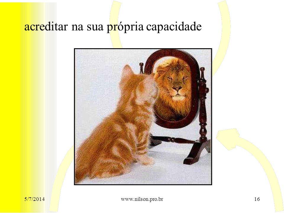 acreditar na sua própria capacidade 5/7/201416www.nilson.pro.br