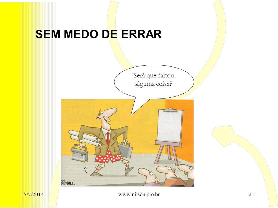 SEM MEDO DE ERRAR Será que faltou alguma coisa? 5/7/201421www.nilson.pro.br