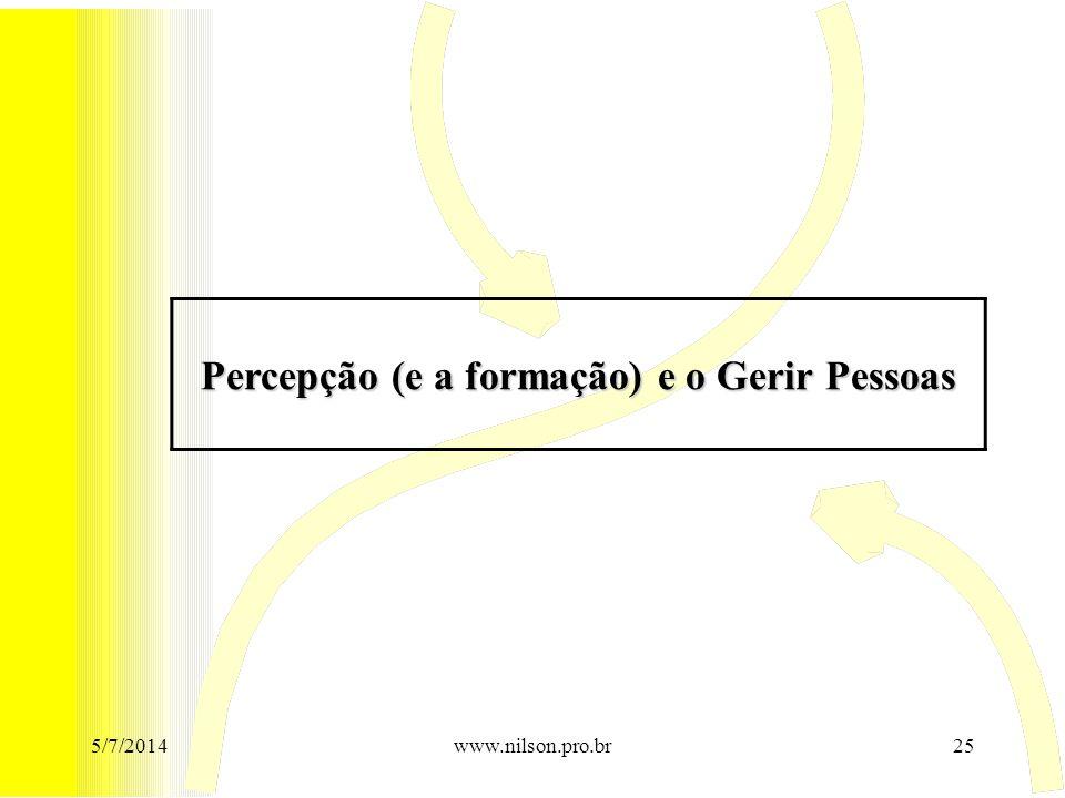 Percepção (e a formação) e o Gerir Pessoas 5/7/201425www.nilson.pro.br