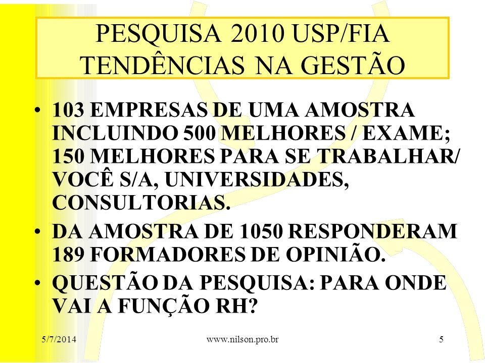 PESQUISA 2010 USP/FIA TENDÊNCIAS NA GESTÃO •103 EMPRESAS DE UMA AMOSTRA INCLUINDO 500 MELHORES / EXAME; 150 MELHORES PARA SE TRABALHAR/ VOCÊ S/A, UNIVERSIDADES, CONSULTORIAS.