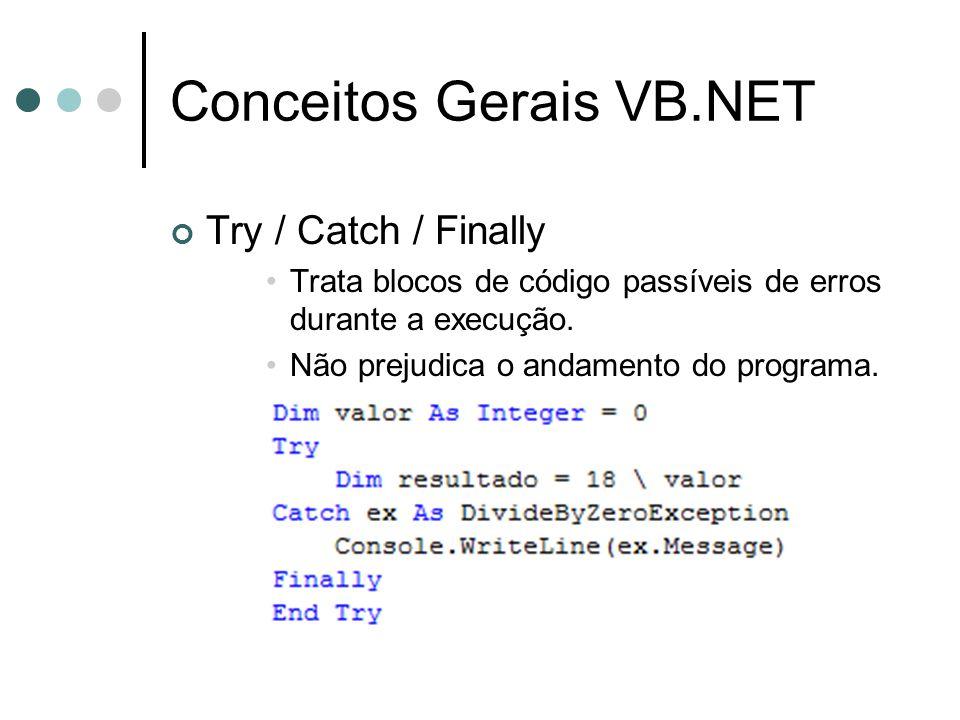 Conceitos Gerais VB.NET Try / Catch / Finally •Trata blocos de código passíveis de erros durante a execução. •Não prejudica o andamento do programa.