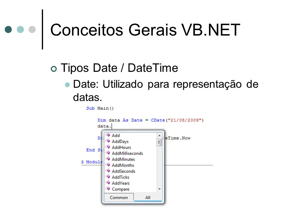 Conceitos Gerais VB.NET Tipos Date / DateTime  Date: Utilizado para representação de datas.