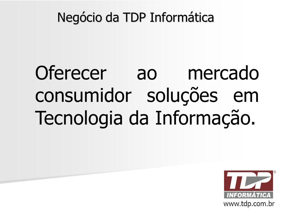 Negócio da TDP Informática Oferecer ao mercado consumidor soluções em Tecnologia da Informação. www.tdp.com.br