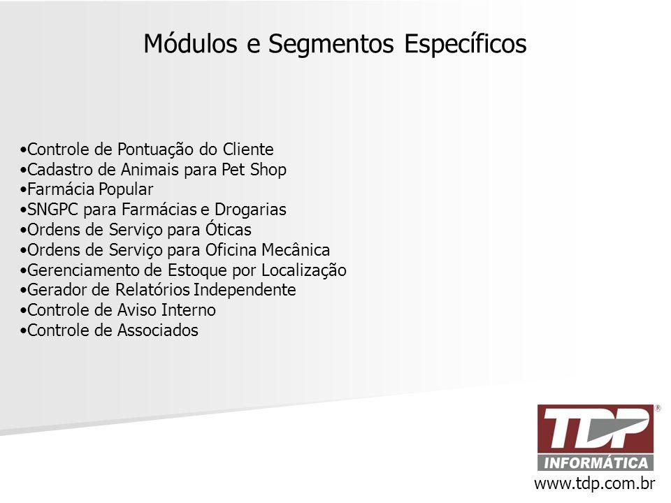 Módulos e Segmentos Específicos •Controle de Pontuação do Cliente •Cadastro de Animais para Pet Shop •Farmácia Popular •SNGPC para Farmácias e Drogari