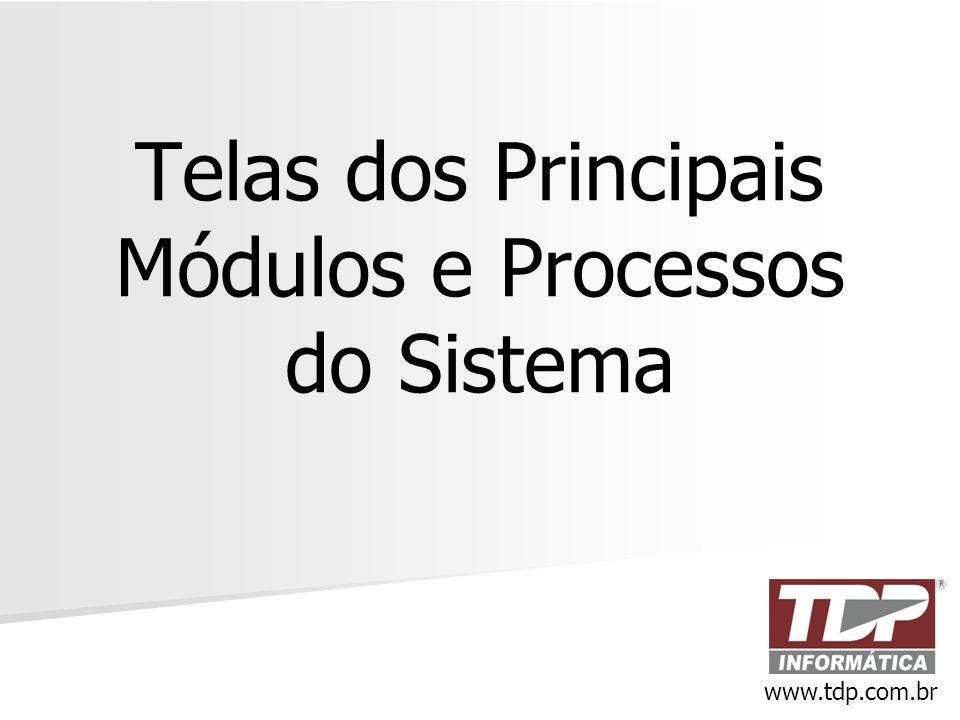 Telas dos Principais Módulos e Processos do Sistema www.tdp.com.br