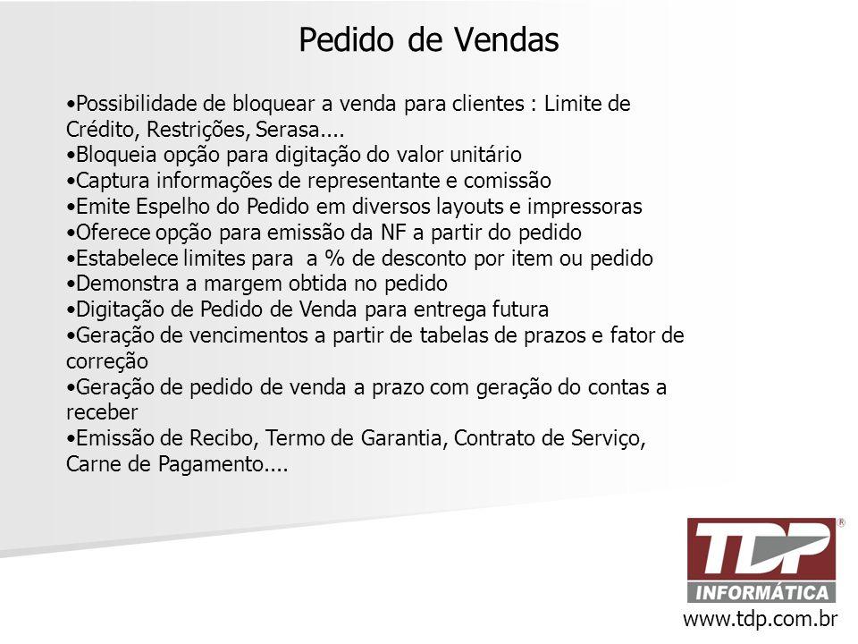 Pedido de Vendas www.tdp.com.br •Possibilidade de bloquear a venda para clientes : Limite de Crédito, Restrições, Serasa.... •Bloqueia opção para digi