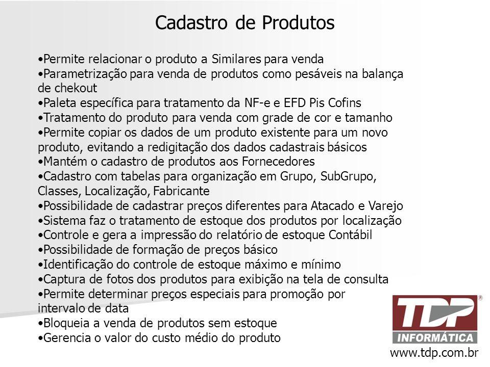 Cadastro de Produtos www.tdp.com.br •Permite relacionar o produto a Similares para venda •Parametrização para venda de produtos como pesáveis na balan