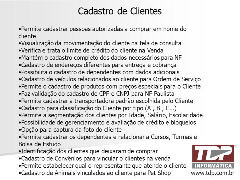 Cadastro de Clientes www.tdp.com.br •Permite cadastrar pessoas autorizadas a comprar em nome do cliente •Visualização da movimentação do cliente na te
