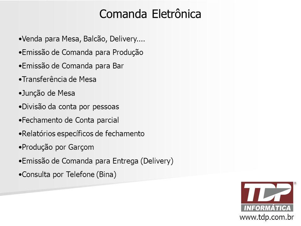 Comanda Eletrônica www.tdp.com.br •Venda para Mesa, Balcão, Delivery.... •Emissão de Comanda para Produção •Emissão de Comanda para Bar •Transferência