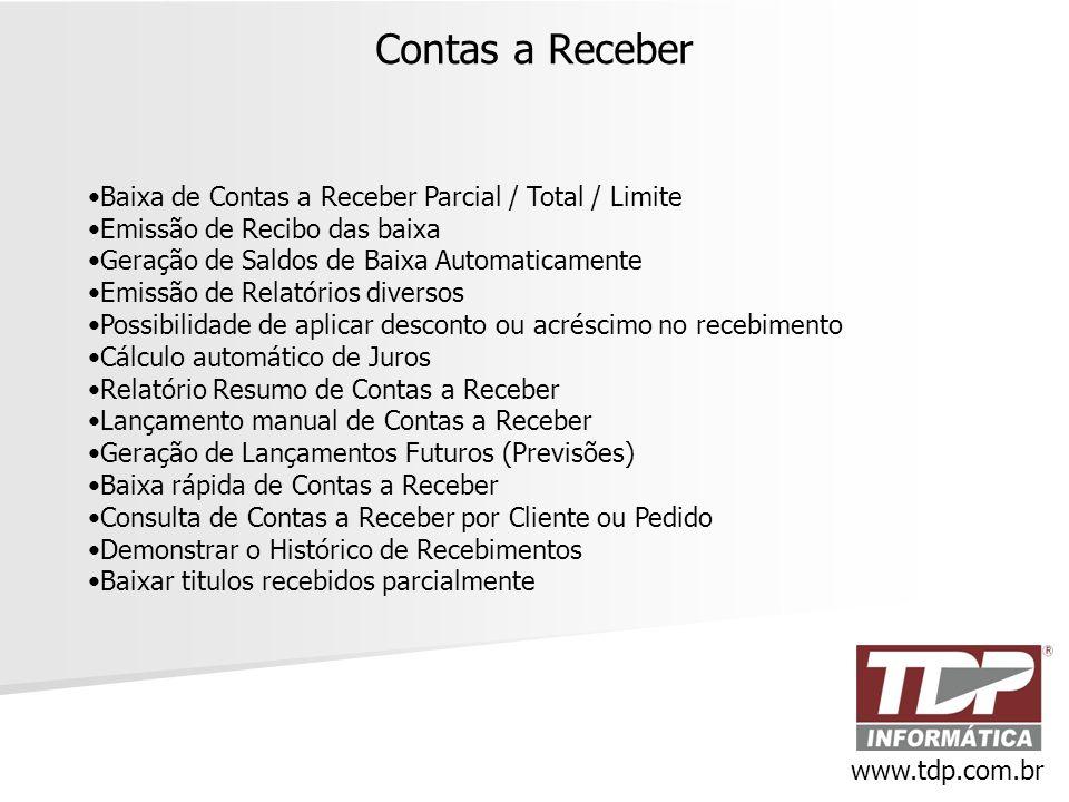 Contas a Receber www.tdp.com.br •Baixa de Contas a Receber Parcial / Total / Limite •Emissão de Recibo das baixa •Geração de Saldos de Baixa Automatic