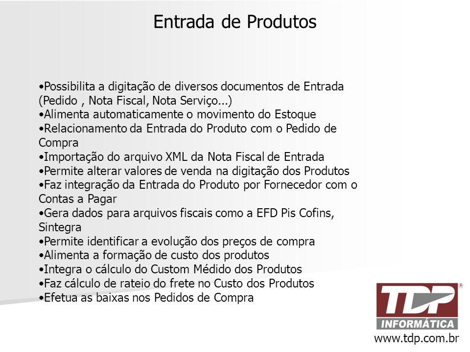 Entrada de Produtos www.tdp.com.br •Possibilita a digitação de diversos documentos de Entrada (Pedido, Nota Fiscal, Nota Serviço...) •Alimenta automat