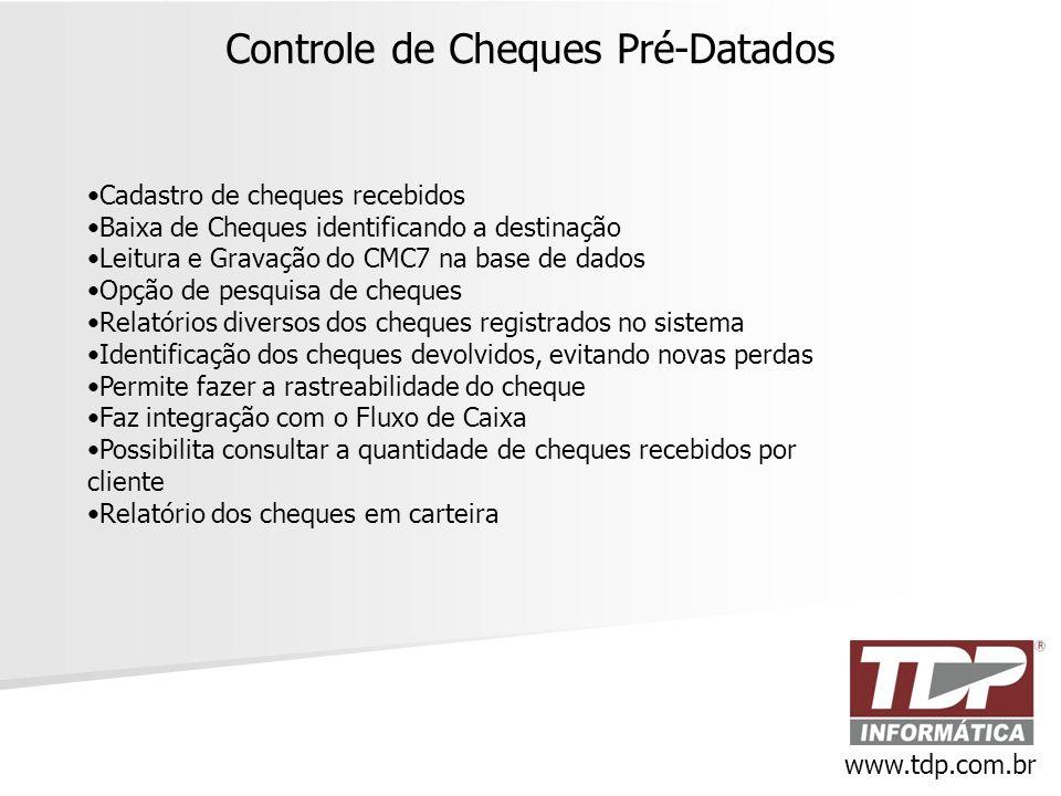 Controle de Cheques Pré-Datados www.tdp.com.br •Cadastro de cheques recebidos •Baixa de Cheques identificando a destinação •Leitura e Gravação do CMC7