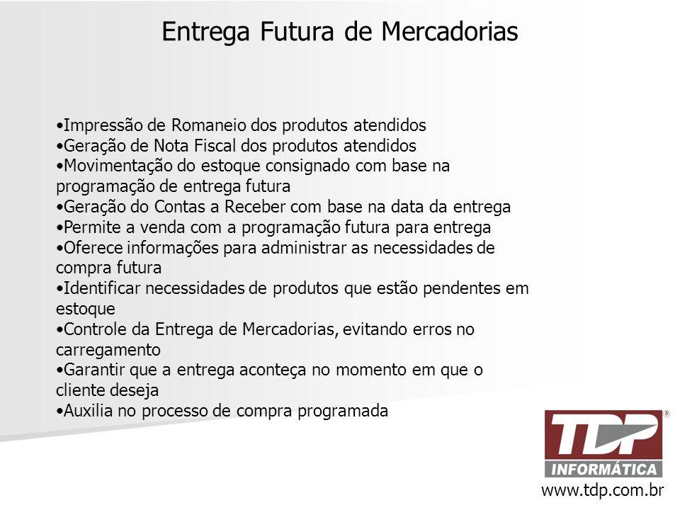 Entrega Futura de Mercadorias www.tdp.com.br •Impressão de Romaneio dos produtos atendidos •Geração de Nota Fiscal dos produtos atendidos •Movimentaçã