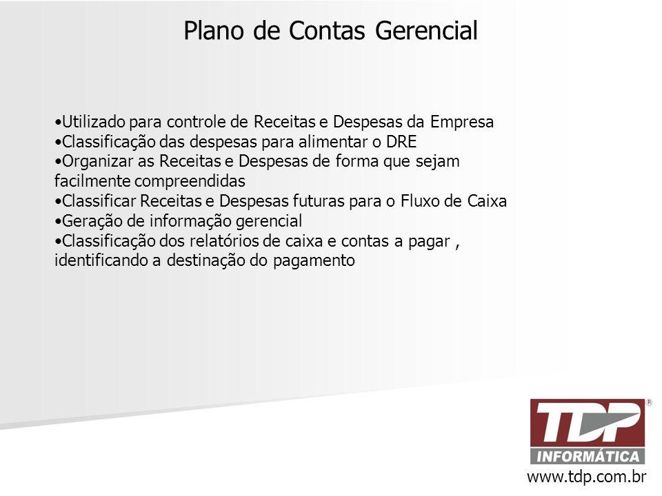 Plano de Contas Gerencial www.tdp.com.br •Utilizado para controle de Receitas e Despesas da Empresa •Classificação das despesas para alimentar o DRE •
