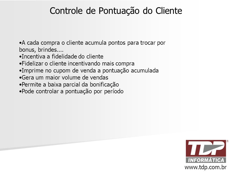 Controle de Pontuação do Cliente www.tdp.com.br •A cada compra o cliente acumula pontos para trocar por bonus, brindes.... •Incentiva a fidelidade do