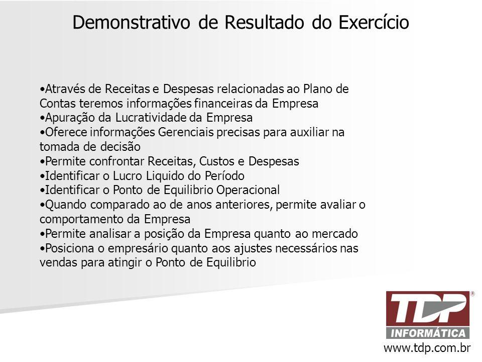 Demonstrativo de Resultado do Exercício www.tdp.com.br •Através de Receitas e Despesas relacionadas ao Plano de Contas teremos informações financeiras