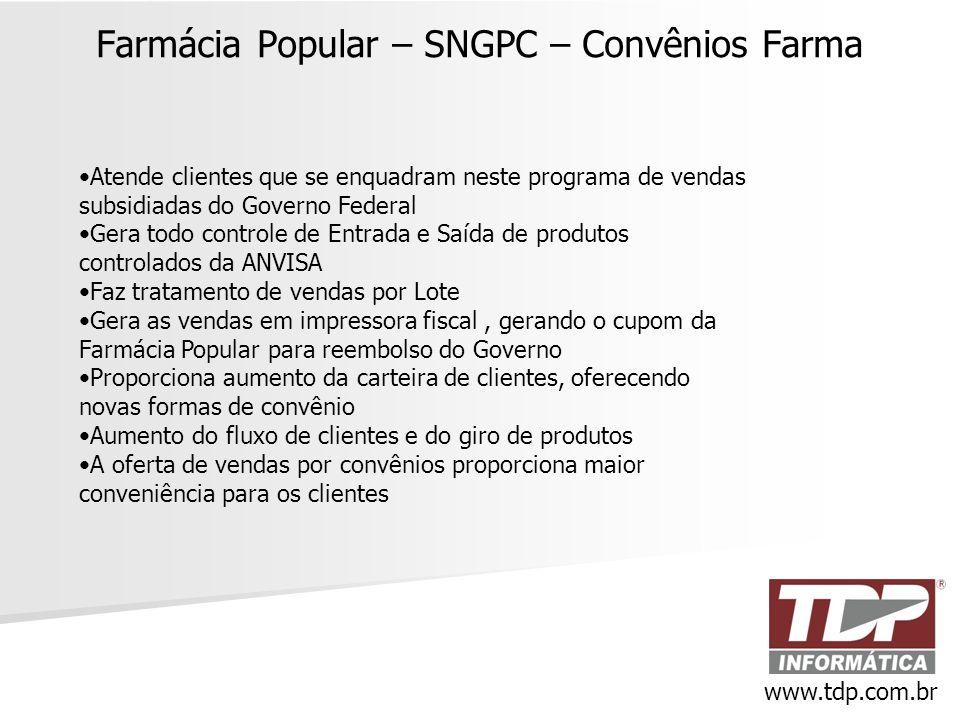 Farmácia Popular – SNGPC – Convênios Farma www.tdp.com.br •Atende clientes que se enquadram neste programa de vendas subsidiadas do Governo Federal •G