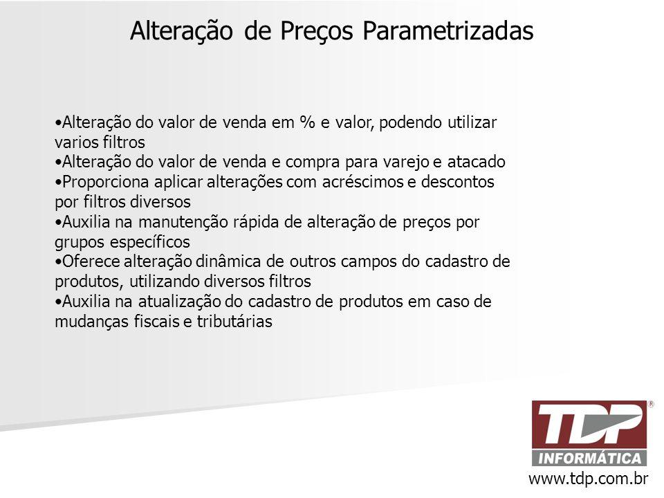 Alteração de Preços Parametrizadas www.tdp.com.br •Alteração do valor de venda em % e valor, podendo utilizar varios filtros •Alteração do valor de ve