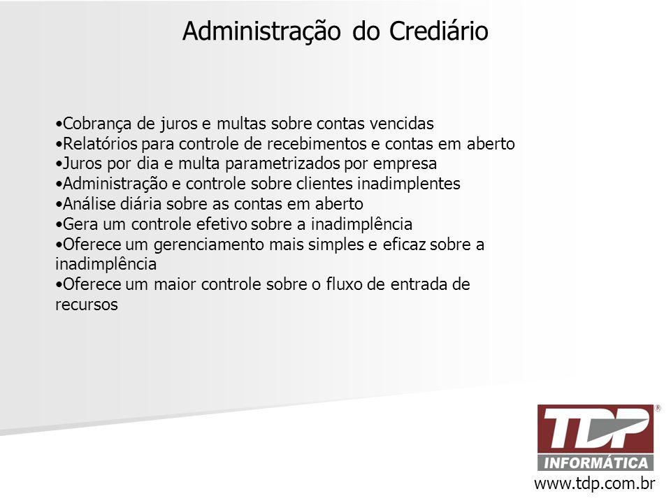 Administração do Crediário www.tdp.com.br •Cobrança de juros e multas sobre contas vencidas •Relatórios para controle de recebimentos e contas em aber