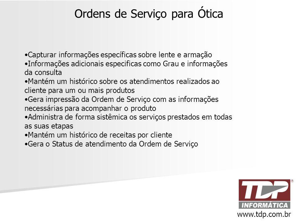Ordens de Serviço para Ótica www.tdp.com.br •Capturar informações específicas sobre lente e armação •Informações adicionais especificas como Grau e in