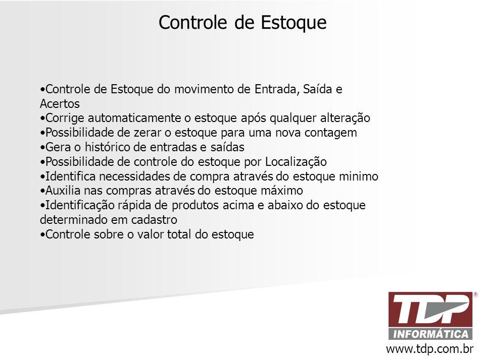 Controle de Estoque www.tdp.com.br •Controle de Estoque do movimento de Entrada, Saída e Acertos •Corrige automaticamente o estoque após qualquer alte