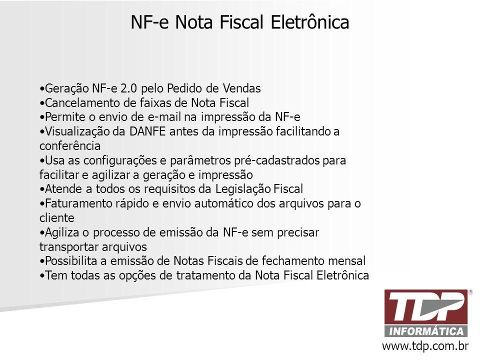 NF-e Nota Fiscal Eletrônica www.tdp.com.br •Geração NF-e 2.0 pelo Pedido de Vendas •Cancelamento de faixas de Nota Fiscal •Permite o envio de e-mail n