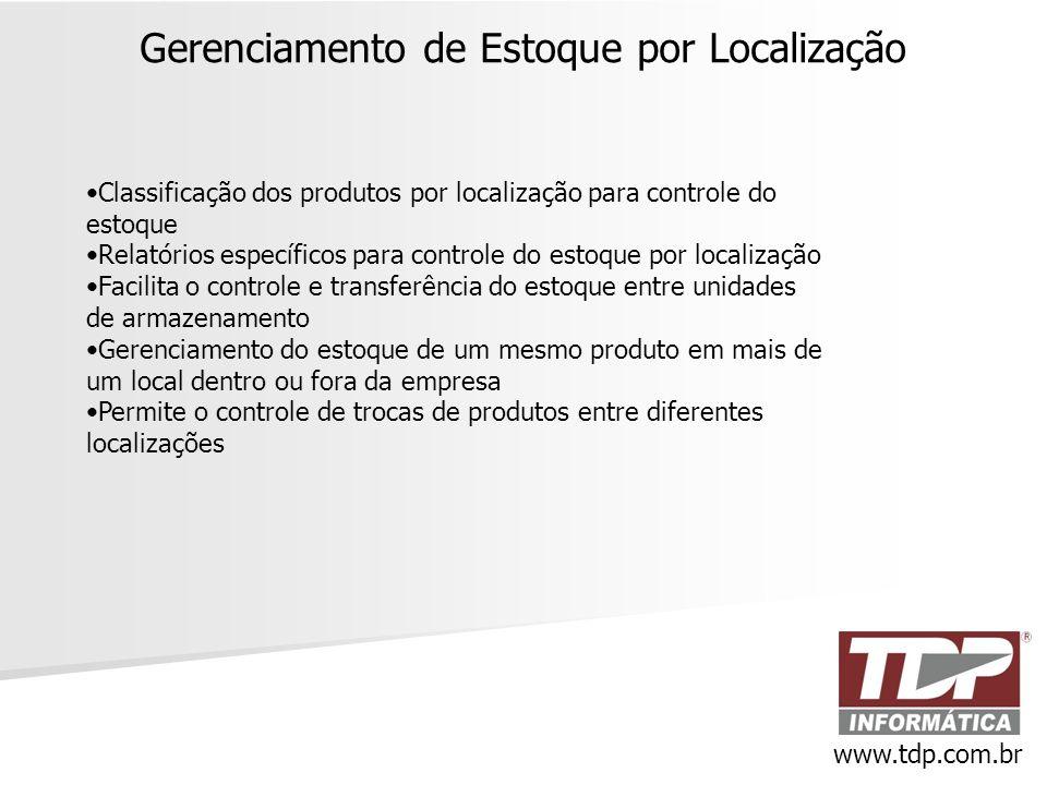 Gerenciamento de Estoque por Localização www.tdp.com.br •Classificação dos produtos por localização para controle do estoque •Relatórios específicos p