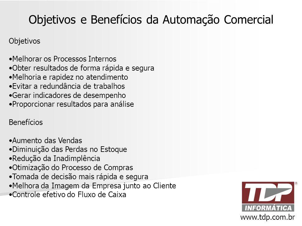 Objetivos e Benefícios da Automação Comercial Objetivos •Melhorar os Processos Internos •Obter resultados de forma rápida e segura •Melhoria e rapidez