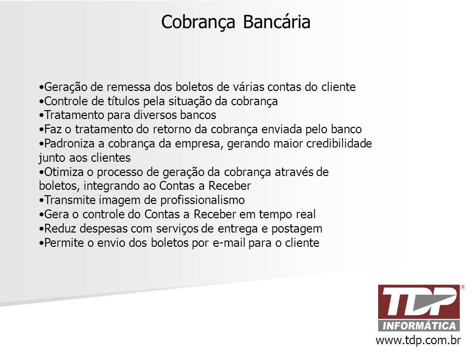 Cobrança Bancária www.tdp.com.br •Geração de remessa dos boletos de várias contas do cliente •Controle de títulos pela situação da cobrança •Tratament