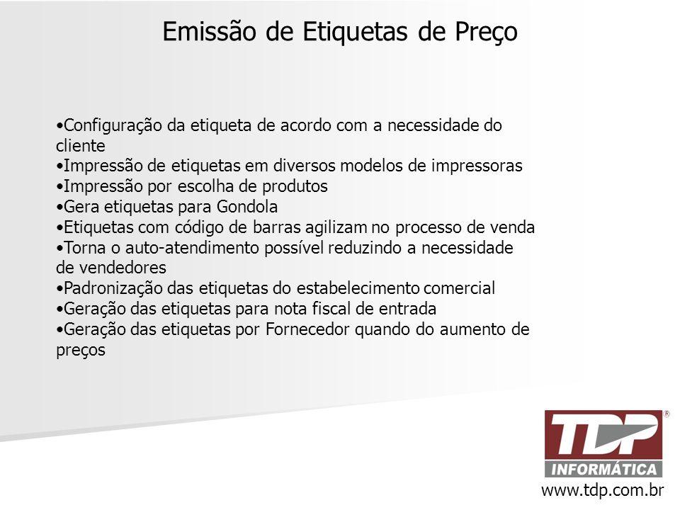 Emissão de Etiquetas de Preço www.tdp.com.br •Configuração da etiqueta de acordo com a necessidade do cliente •Impressão de etiquetas em diversos mode