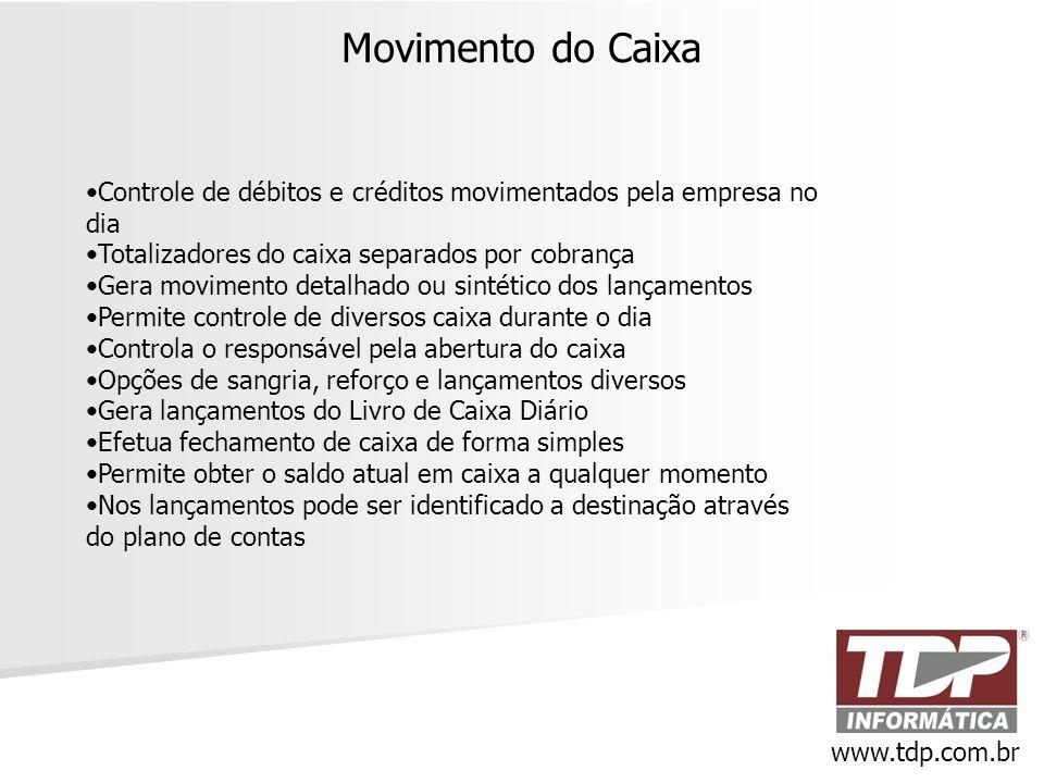 Movimento do Caixa www.tdp.com.br •Controle de débitos e créditos movimentados pela empresa no dia •Totalizadores do caixa separados por cobrança •Ger