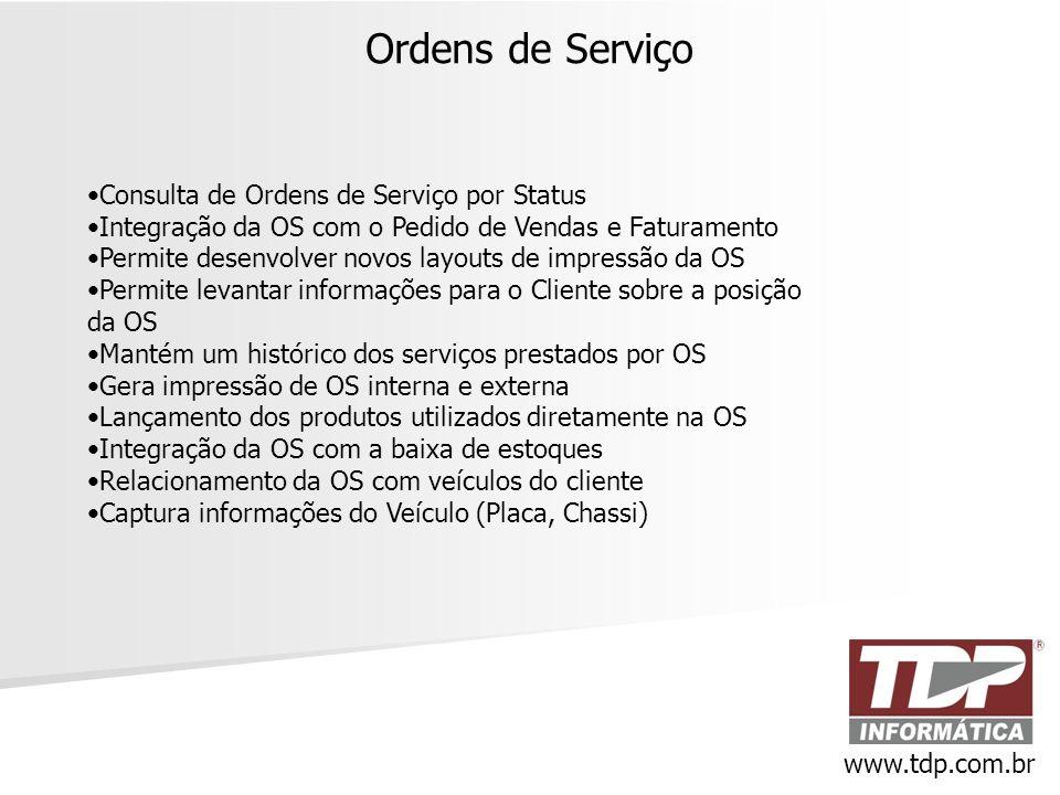 Ordens de Serviço www.tdp.com.br •Consulta de Ordens de Serviço por Status •Integração da OS com o Pedido de Vendas e Faturamento •Permite desenvolver